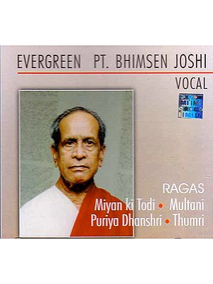 Evergreen Pt. Bhimsen Joshi Vocal (Ragas Miyan ki Todi, Multani, Puriya Dhanshri. Thumri) 