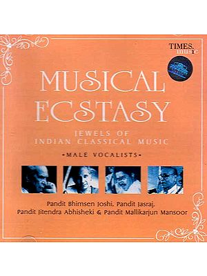 Musical Ecstasy – Male Vocalists – Jewels of Indian Classical Music (Audio CD)