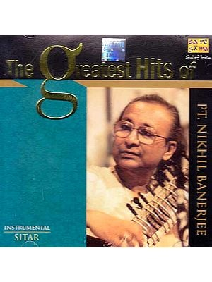 The Greatest Hits of Pt. Nikhil Banerjee – Instrumental Sitar (Audio CD)