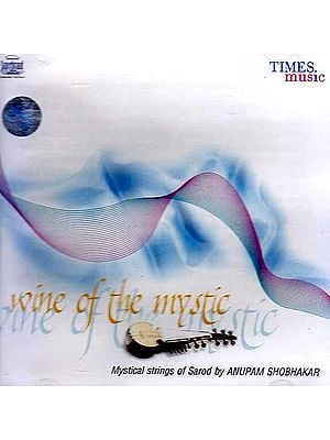 Wine of the Mystic: Mystical Strings of Sarod (Audio CD)