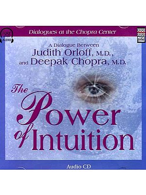 The Power of Intuition: A Dialogue Between Judith Orloff and Deepak Chopra (Audio CD)