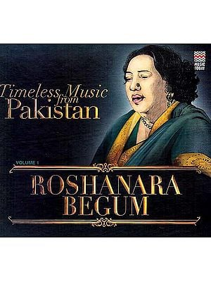Timeless Music From Pakistan (Volume 1): Roshanara Begum (Audio CD)
