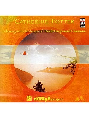Catherine Potter: Following In The Footsteps of Pandir Hariprasad Chaurasia (Audio CD)