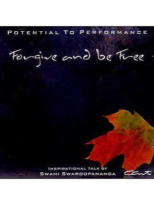 Forgive And Be Free: Potential to Performance (Audio CD) - Inspirational Talk