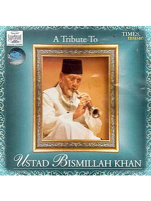 A Tribute to Ustad Bismillah Khan (Audio CD)