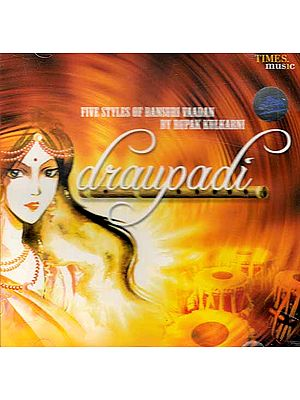 Draupadi (Five Styles of Bansuri Vaadan By Rupak Kulkarni) (Audio CD)