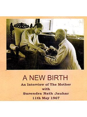 A New Birth: An Interview of The Mother With Surendra Nath Jauhar 11th May 1967 (Audio CD)