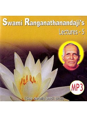 Swami Ranganathanandaji's: Lectures – 5 (MP3)