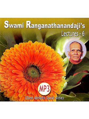 Swami Ranganathanandaji's: Lectures – 6 (MP3)