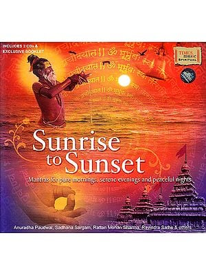 Sunrise To Sunset: Mantras For Pure Mornings, Serene Evenings And Peaceful Nights (With Booklet Inside) (Set of 2 Audio CDs)