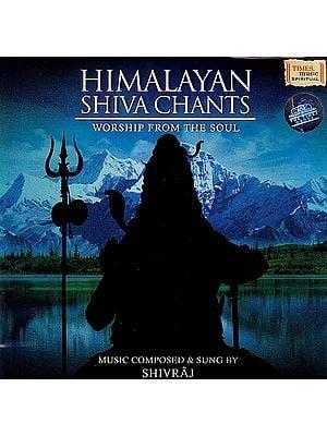 Himalayan Shiva Chants: Worship From The Soul  (Audio CD)