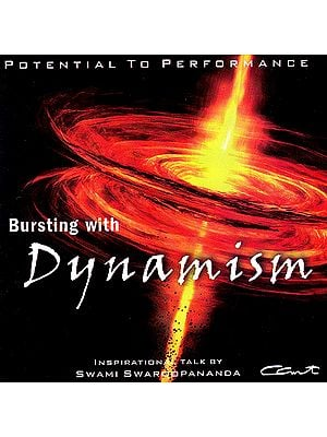 Bursting With Dynamism: Potential To Performance: Inspirational Talk by Swami Swaroopananda   (Audio CD)