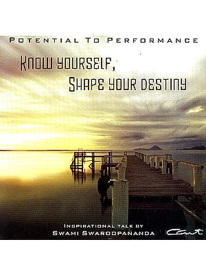 Know Yourself Shape Your Destiny - Potential To Performance: Inspirational Talk by Swami Swaroopananda (Audio CD)