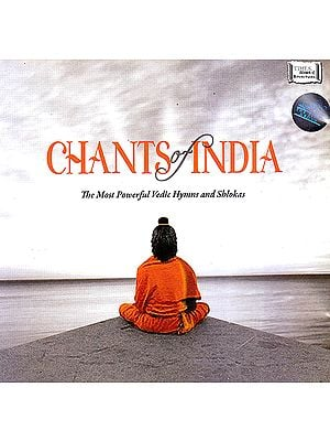 Chants of India: The Most Powerful Vedic Hymns and Shlokas (Audio CD)