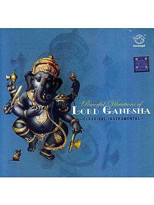 Powerful Vibrations of Lord Ganesha: Classical Instrumental (Audio CD)