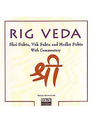 Rig Veda: Shri Sukta, Vak Sukta And Medha Sukta With Commentary (Vedic Chants) (Audio CD)