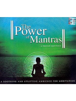 The Power of Mantras: A Musical Experience - Soothing and Uplifting Ambience For Meditation (Audio CD)