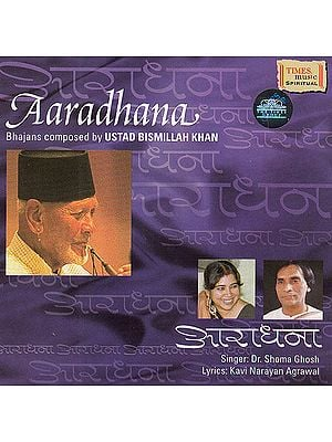 Aaradhana: Bhajans Composed by Ustad Bismillah Khan (Audio CD)