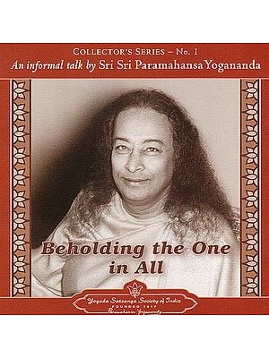 Beholding The One In All:  An Informal Talk by Sri Sri Paramahansa Yogananda (Audio CD)
