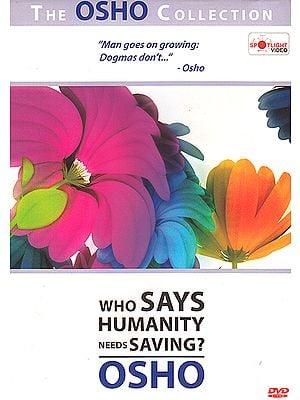 Who Says Humanity Needs Saving: Osho(DVD)