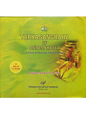 Tarkasangraha of Annambhatta (A Treatise on Indian Logic and Epistemology): Lectures by V.N. Jha (Set of 11 DVDs)