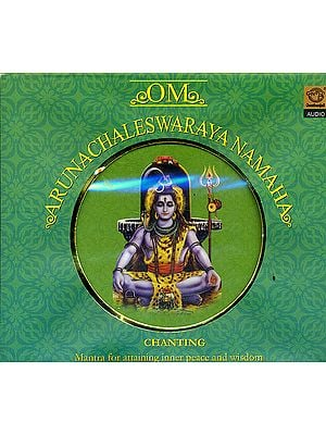 Om Arunachaleswaraya Namaha (Chanting): Mantra for Attaining Inner Peace and Wisdom (Audio CD)