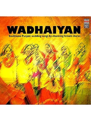 Wadhaiyan (Traditional Punjabi Wedding Songs by Charming Female chorus) (Audio CD)
