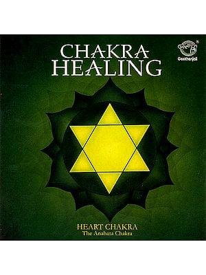 Chakra Healing: Heart Chakra (The Anahata Chakra (Audio CD)