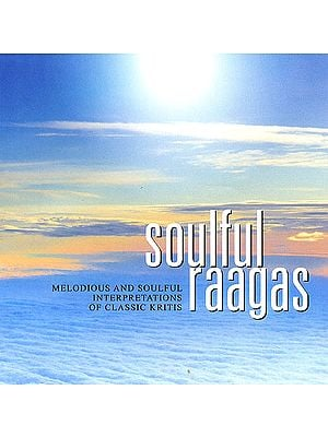 Soulful Raagas: Melodious and Soulful Interpretations of Classic Kritis (Audio CD)