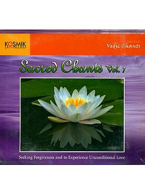 Sacred Chants Vol. 7: Seeking Forgiveness and to Experience Unconditional Love (With Booklet Inside) (Audio CD)