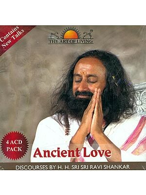 Ancient Love: Discourses by H.H. Sri Sri Ravi Shankar (Set of 4 Audio CDs)