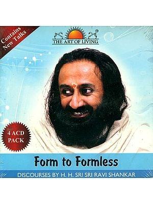 Form to Formless: Discourses by H.H. Sri Sri Ravi Shankar (Set of 4 Audio CDs)