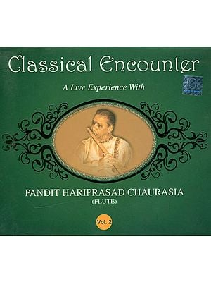 Classical Encounter: A Live Experience with Pandit Hariprasad Chaurasia - Flute (Vol. 2) (Audio CD)