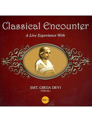 Classical Encounter: A Live Experience with Smt. Girija Devi - Vocal (Vol. 1) (Audio CD)