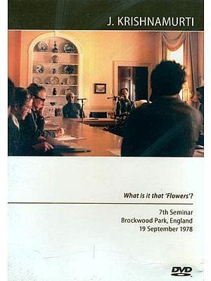 J. Krishnamurti: What is it that 'Flowers'? (DVD)