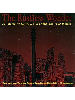 The Rustless Wonder: An Interactive CD-Rom title on The Iron Pillar at Delhi (Set of 2 CDs)