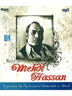 Best of Mehdi Hassan: Experience The Mysticism of Shahenshah-E-Ghazal (MP3)