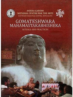 Gomateshwara Mahamastak Abhisheka (Rituals and Practices)