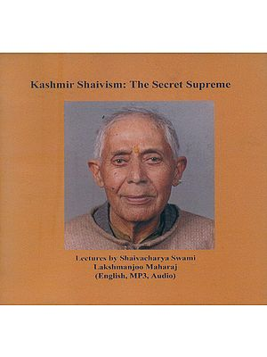 Kashmir Shaivism: The Secret Supreme in English (Lectures by Shaivacharya Swami Lakshmanjoo Maharaj)