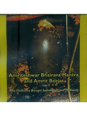 Amriteshwar Bhairava Mantra and Amrit Beejas- His Holiness Swami Lakshman Joo Maharaj