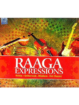Raaga Expressions (Kritis - Enhanced… Modern … Yet Classic) (Audio CD)