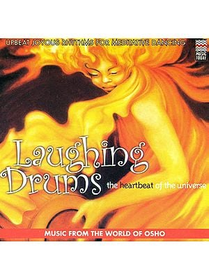 "Laughing Drums: The Heart Beat of the Universe ""Upbeat Joyous Rhythms For Meditative Dancing"" (Music From The World Of Osho) (Audio CD)"