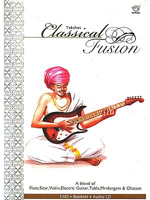 Yakshas – Classical Fusion: A Blend of Flute, Sitar, Violin, Electric Guitar, Tabla, Mridangam & Ghatam (With Booklet, Audio CD and DVD)