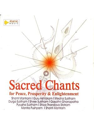 Sacred Chants : For Peace, Prosperity and Enlightenment (Audio CD)