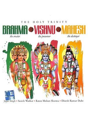 The Holy Trinity Brahma (The Creator) Vishnu (The Preserver) Mahesh (The Destroyer) (Set of Two Audio CD)