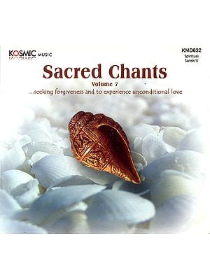 Sacred Chants: Seeking Forgiveness and to Experience Unconditional Love (Audio CD)