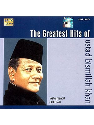 The Greatest Hits of Ustad Bismilah Khan: Instrumental Shehnai (Audio CD)