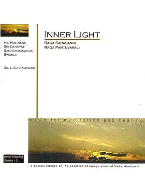 Inner Light: Music for Meditation and Healing (Raga Sarasangi, Raga Pantuvarali) (Audio CD)