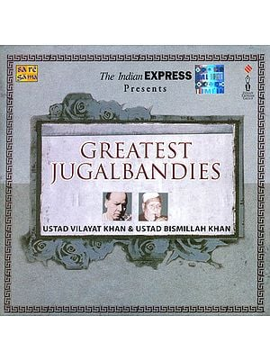 Greatest Jugalbandies: Ustad Vilayat Khan and Ustad Bismillah Khan (Audio CD)