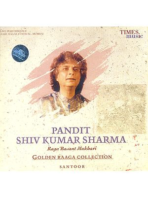 Pandit Shiv Kumar Sharma: Raga Basant Mukbari (Golden Raaga Collection Santoor)(Audio CD)